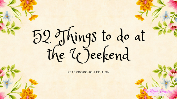 What to do at the weekends for the ENTIRE year! – Peterborough Edition